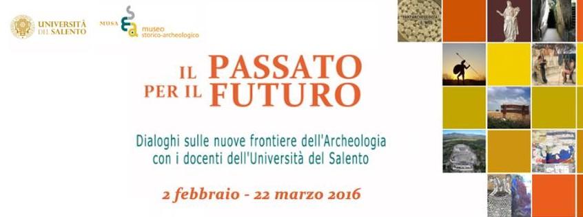 Il passato per il futuro:Dialoghi sulle nuove frontiere dell'Archeologia con i docenti dell'Università del Salento